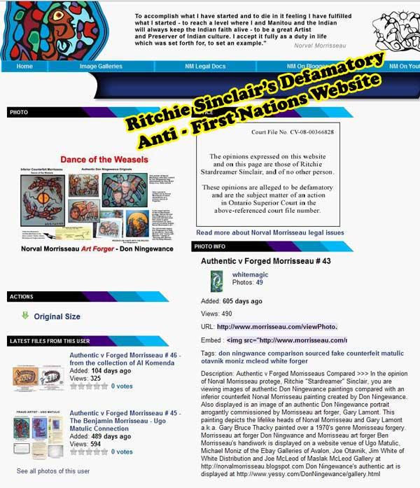 Sinclair's malicious website has, libeled and defamed, without proof, Don Ningewance, as a diabolical forger. In fact dozens of these pages specifically attacking reputable First Nations people were published by Sinclair for years, so poisoning the minds of internet surfers from around the world with vicious accusations that First Nations artists and people are diabolical forgers and criminals.
